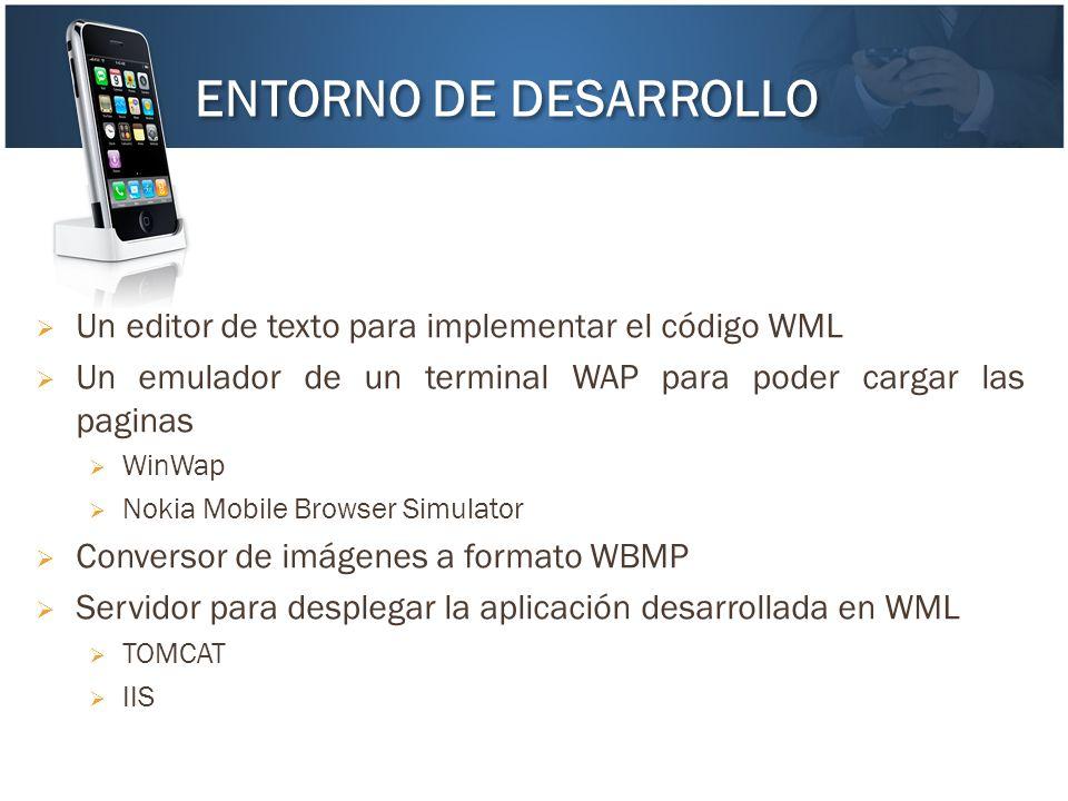 ENTORNO DE DESARROLLO Un editor de texto para implementar el código WML. Un emulador de un terminal WAP para poder cargar las paginas.