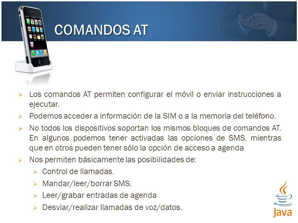 COMANDOS AT Los comandos AT permiten configurar el móvil o enviar instrucciones a ejecutar.