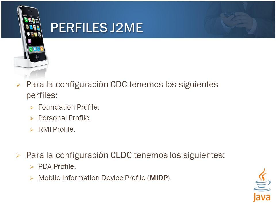 PERFILES J2ME Para la configuración CDC tenemos los siguientes perfiles: Foundation Profile. Personal Profile.