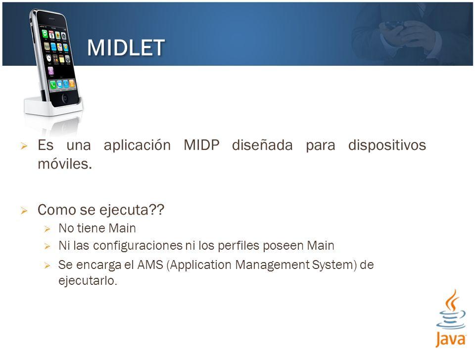MIDLET Es una aplicación MIDP diseñada para dispositivos móviles.