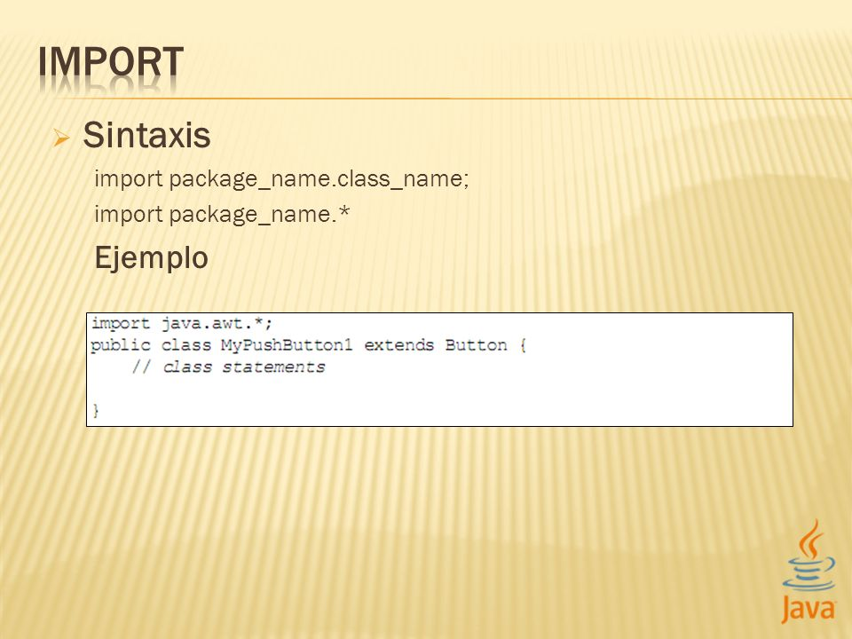 IMPORT Sintaxis Ejemplo import package_name.class_name;