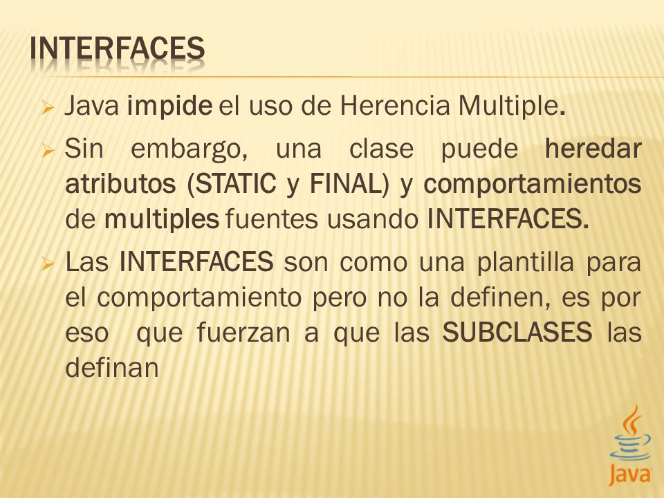 INTERFACES Java impide el uso de Herencia Multiple.