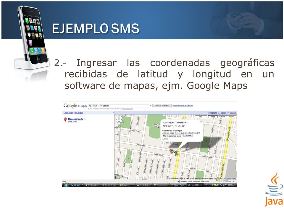 EJEMPLO SMS 2.- Ingresar las coordenadas geográficas recibidas de latitud y longitud en un software de mapas, ejm.