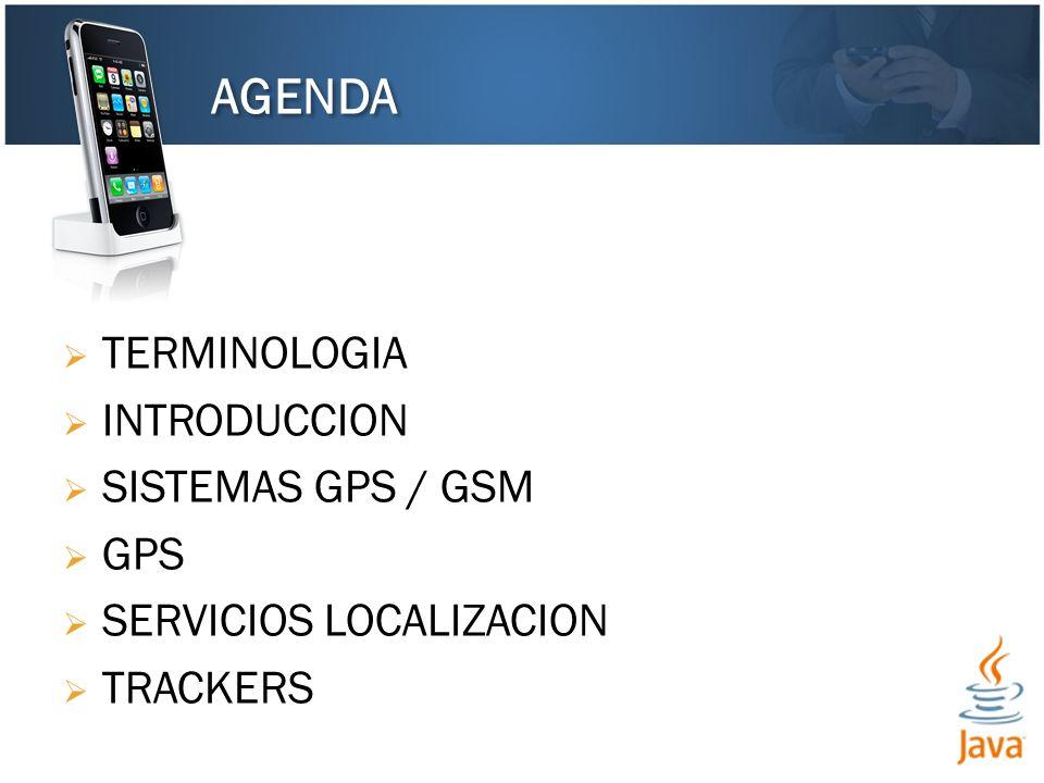AGENDA TERMINOLOGIA INTRODUCCION SISTEMAS GPS / GSM GPS