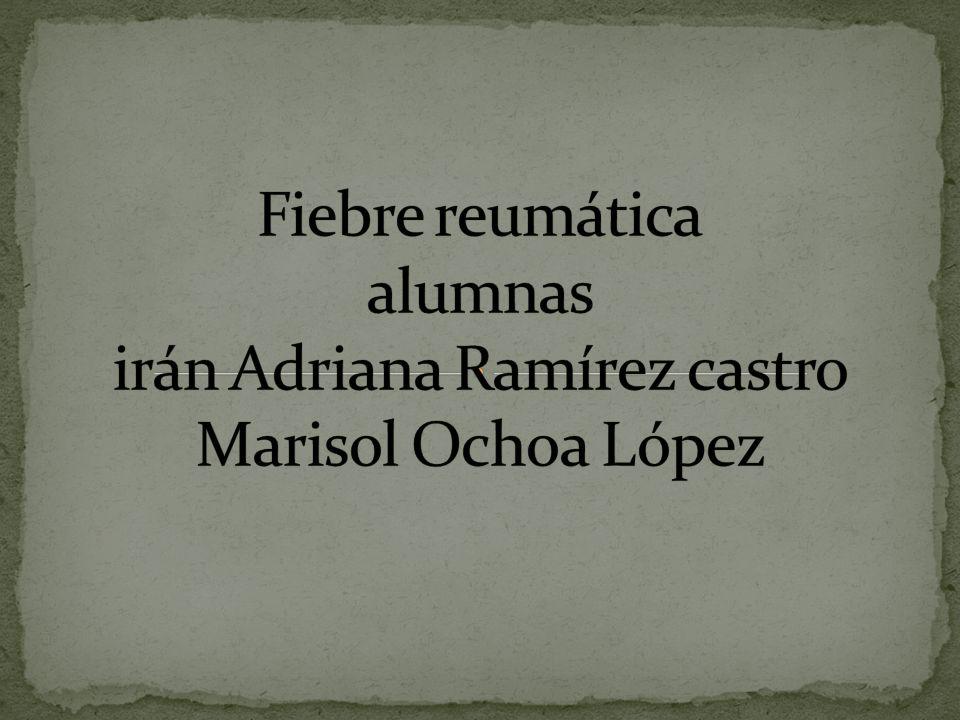 Fiebre reumática alumnas irán Adriana Ramírez castro Marisol Ochoa López