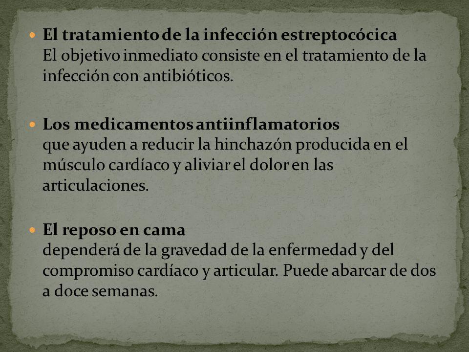 El tratamiento de la infección estreptocócica El objetivo inmediato consiste en el tratamiento de la infección con antibióticos.