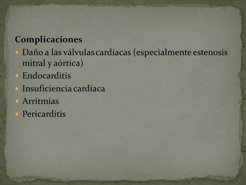 Complicaciones Daño a las válvulas cardíacas (especialmente estenosis mitral y aórtica) Endocarditis.