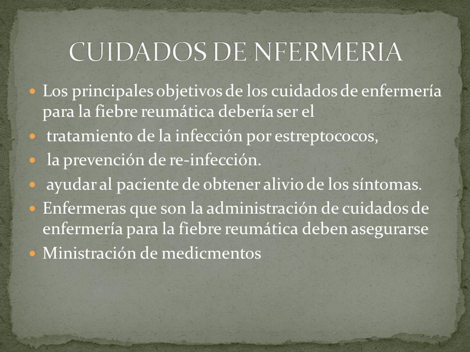 CUIDADOS DE NFERMERIA Los principales objetivos de los cuidados de enfermería para la fiebre reumática debería ser el.