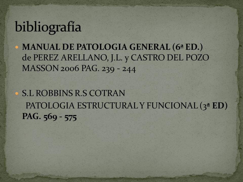 bibliografía MANUAL DE PATOLOGIA GENERAL (6ª ED.) de PEREZ ARELLANO, J.L. y CASTRO DEL POZO MASSON 2006 PAG. 239 - 244.