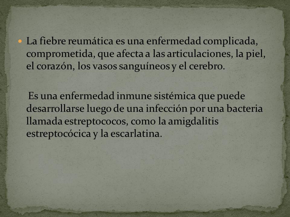 La fiebre reumática es una enfermedad complicada, comprometida, que afecta a las articulaciones, la piel, el corazón, los vasos sanguíneos y el cerebro.