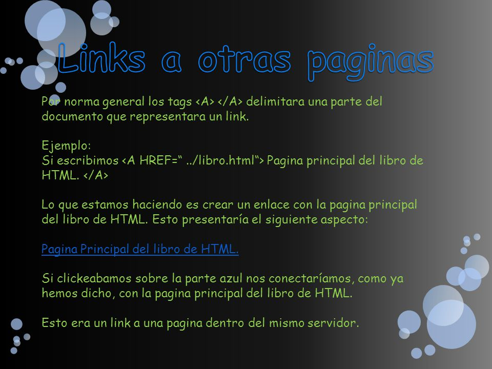 Links a otras paginas Por norma general los tags <A> </A> delimitara una parte del documento que representara un link.