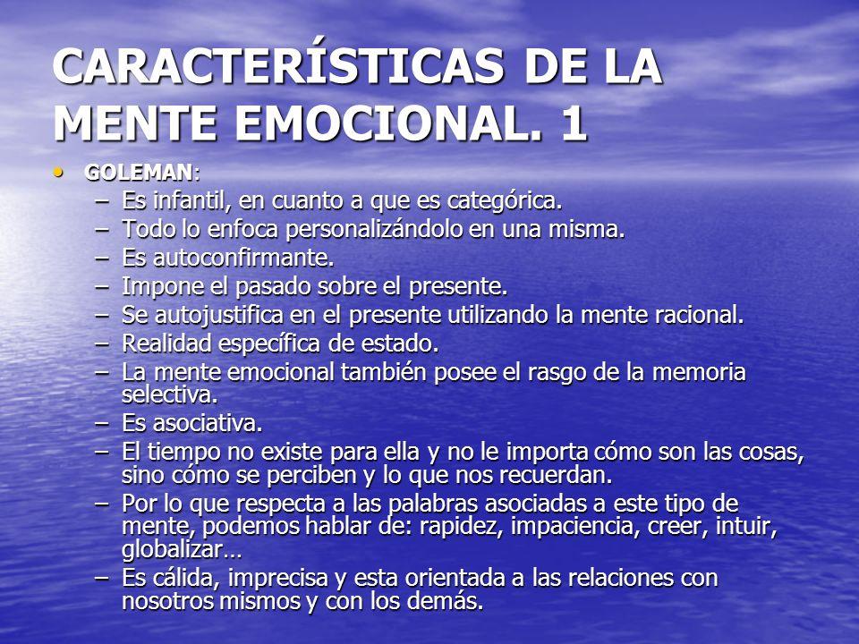 CARACTERÍSTICAS DE LA MENTE EMOCIONAL. 1