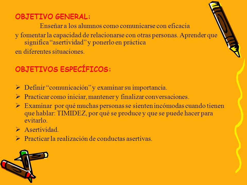 OBJETIVO GENERAL: Enseñar a los alumnos como comunicarse con eficacia.