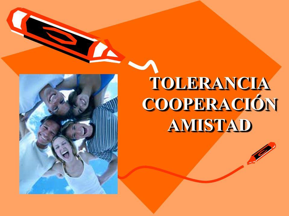 TOLERANCIA COOPERACIÓN AMISTAD