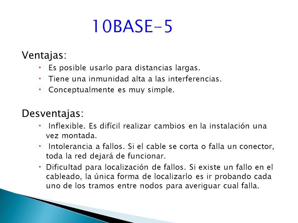 10BASE-5 Ventajas: Desventajas: