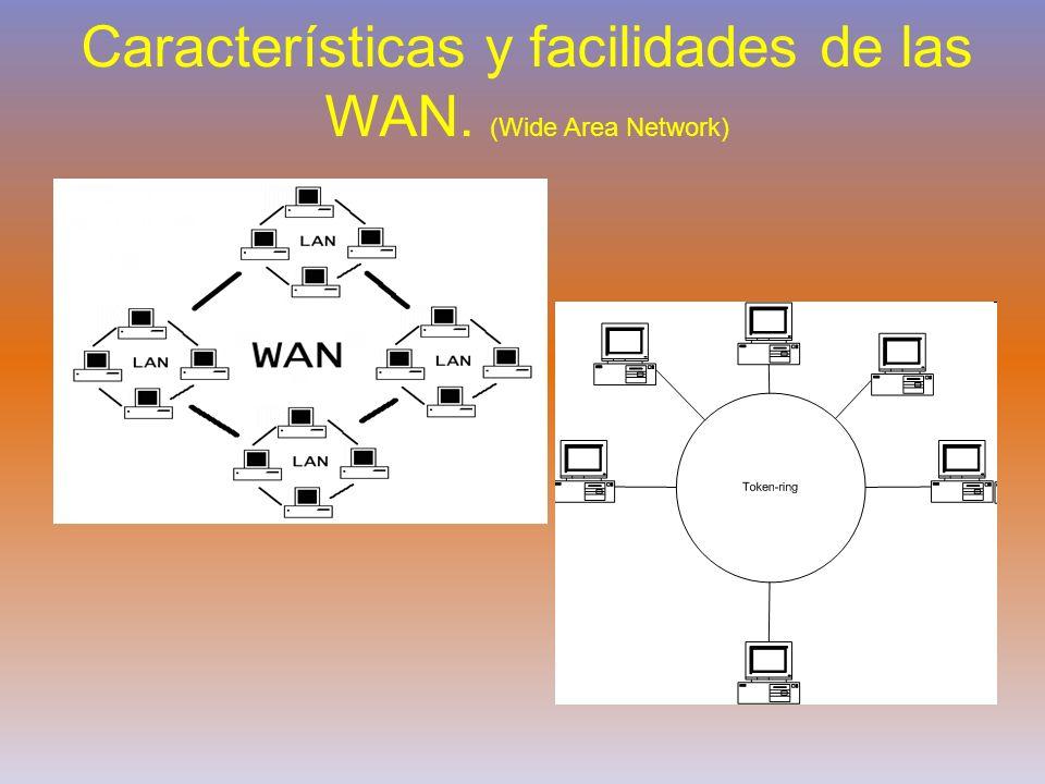 Características y facilidades de las WAN. (Wide Area Network)