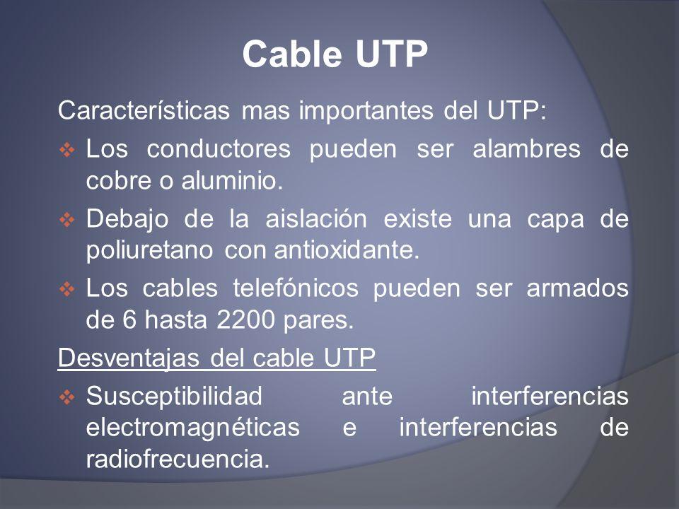 Cable UTP Características mas importantes del UTP: