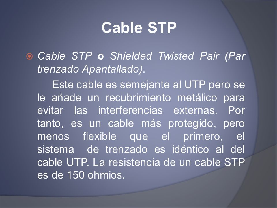 Cable STP Cable STP o Shielded Twisted Pair (Par trenzado Apantallado).