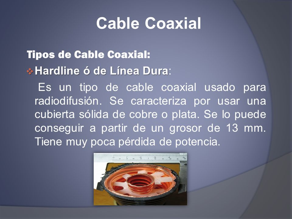 Cable Coaxial Tipos de Cable Coaxial: Hardline ó de Línea Dura: