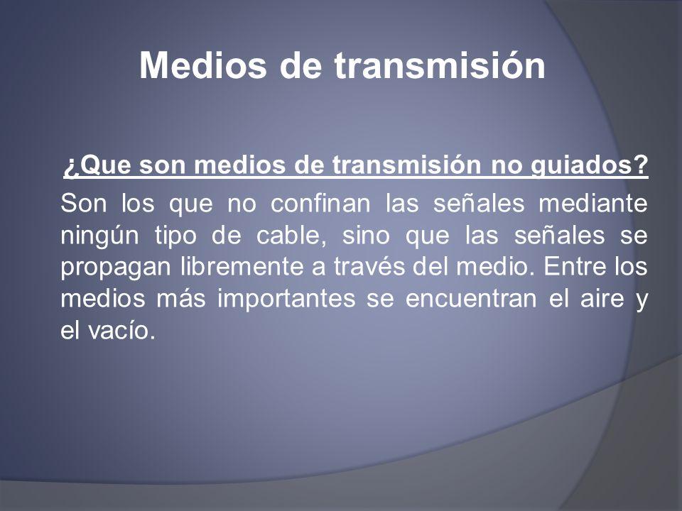 Medios de transmisión ¿Que son medios de transmisión no guiados