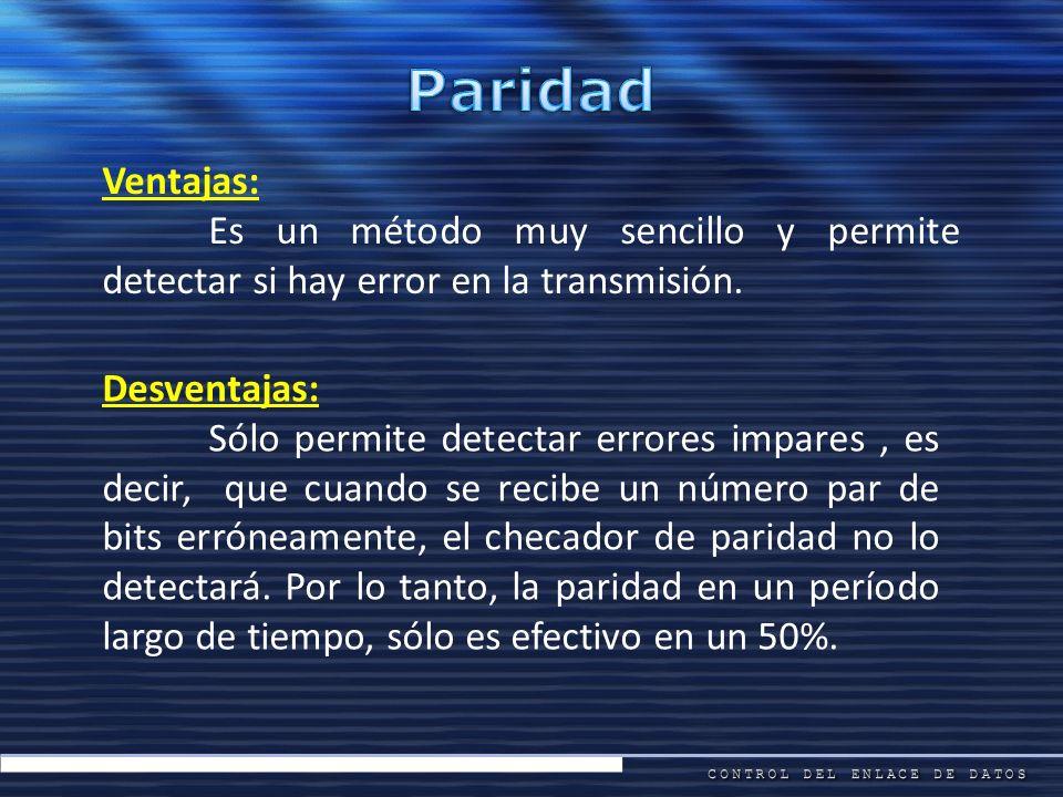 Paridad Ventajas: Es un método muy sencillo y permite detectar si hay error en la transmisión. Desventajas: