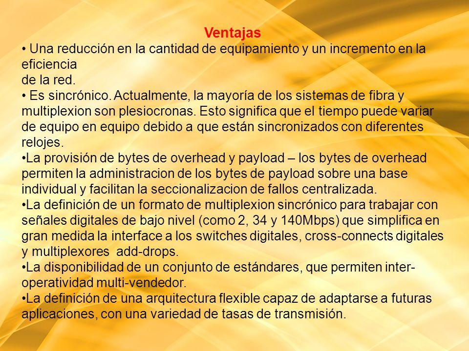 Ventajas Una reducción en la cantidad de equipamiento y un incremento en la eficiencia de la red.