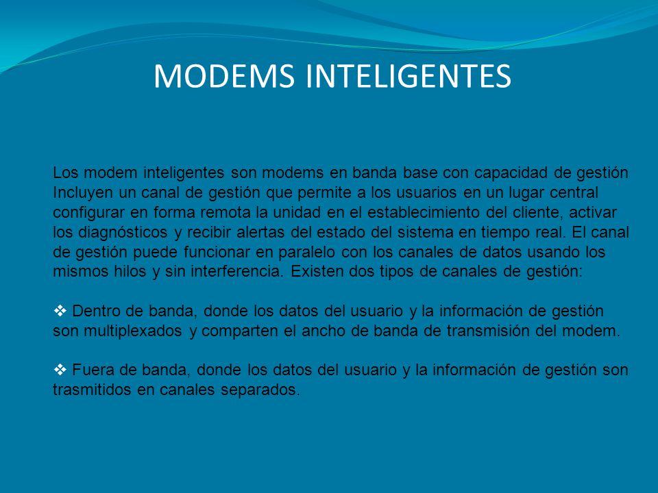 MODEMS INTELIGENTES Los modem inteligentes son modems en banda base con capacidad de gestión.