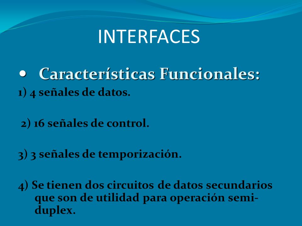 INTERFACES Características Funcionales: 1) 4 señales de datos.