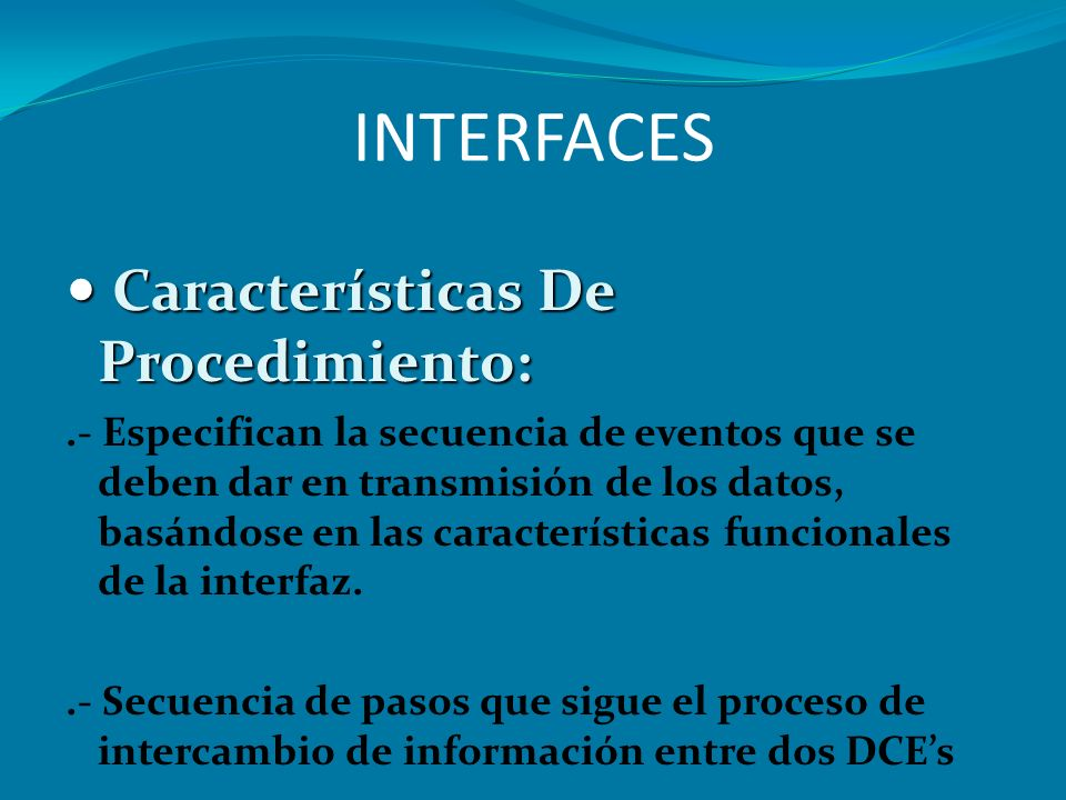 INTERFACES Características De Procedimiento: