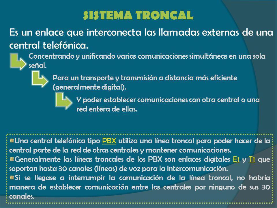 SISTEMA TRONCAL Es un enlace que interconecta las llamadas externas de una central telefónica.