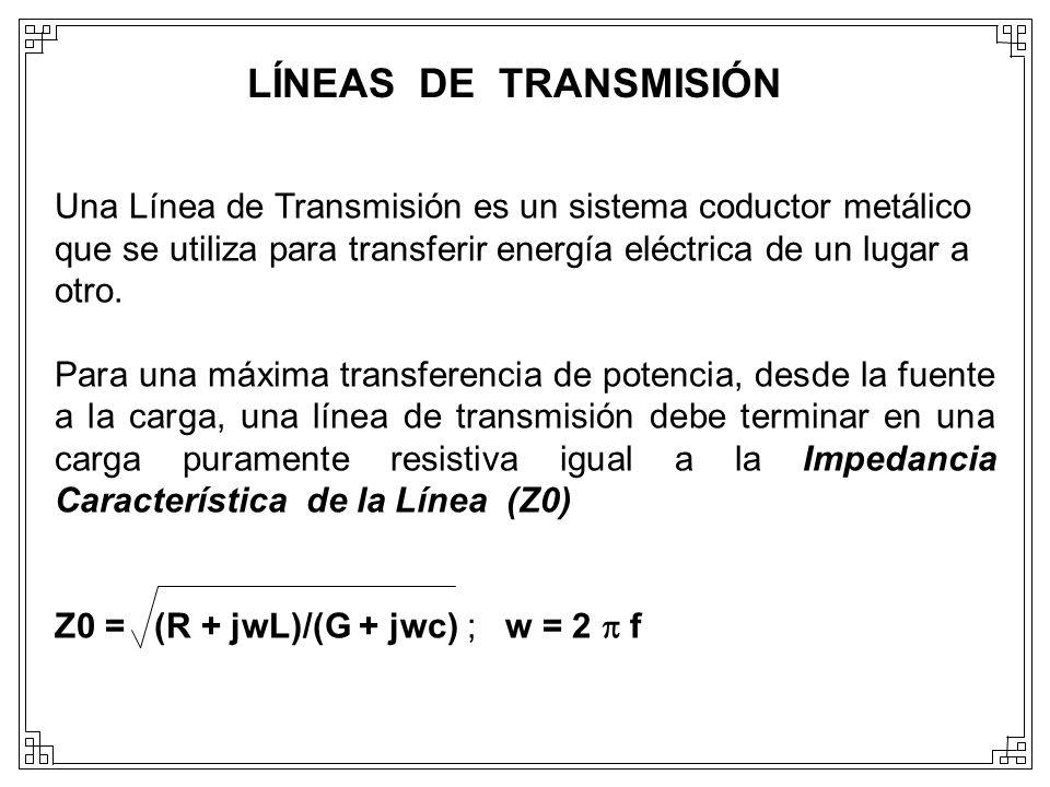 LÍNEAS DE TRANSMISIÓN Una Línea de Transmisión es un sistema coductor metálico que se utiliza para transferir energía eléctrica de un lugar a otro.