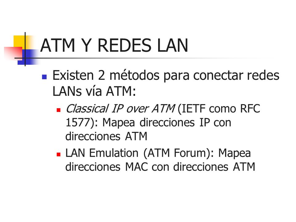 ATM Y REDES LAN Existen 2 métodos para conectar redes LANs vía ATM: