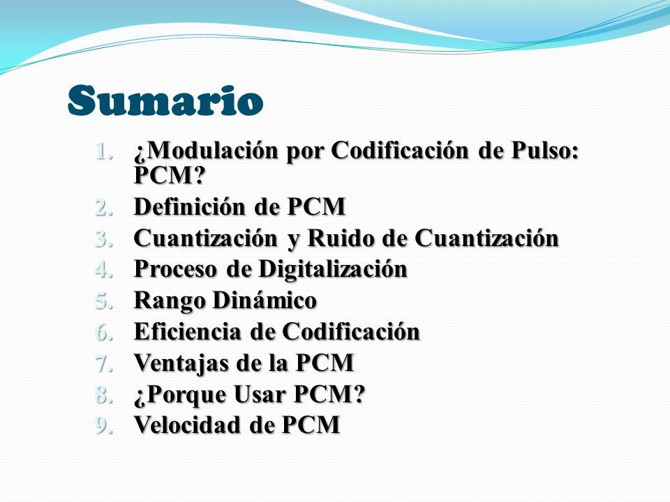 Sumario ¿Modulación por Codificación de Pulso: PCM Definición de PCM