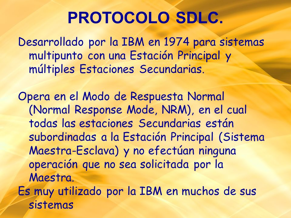 PROTOCOLO SDLC. Desarrollado por la IBM en 1974 para sistemas multipunto con una Estación Principal y múltiples Estaciones Secundarias.