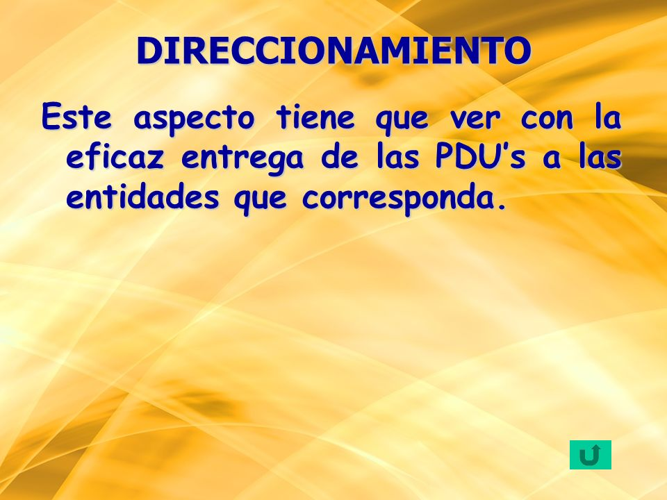DIRECCIONAMIENTOEste aspecto tiene que ver con la eficaz entrega de las PDU's a las entidades que corresponda.