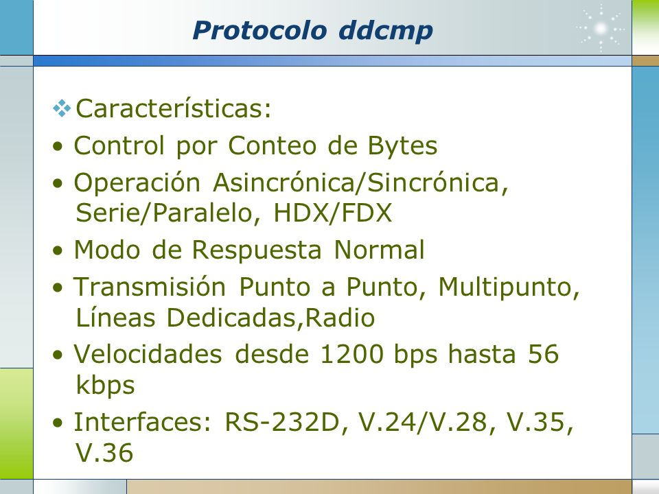 Protocolo ddcmp Características: • Control por Conteo de Bytes. • Operación Asincrónica/Sincrónica, Serie/Paralelo, HDX/FDX.