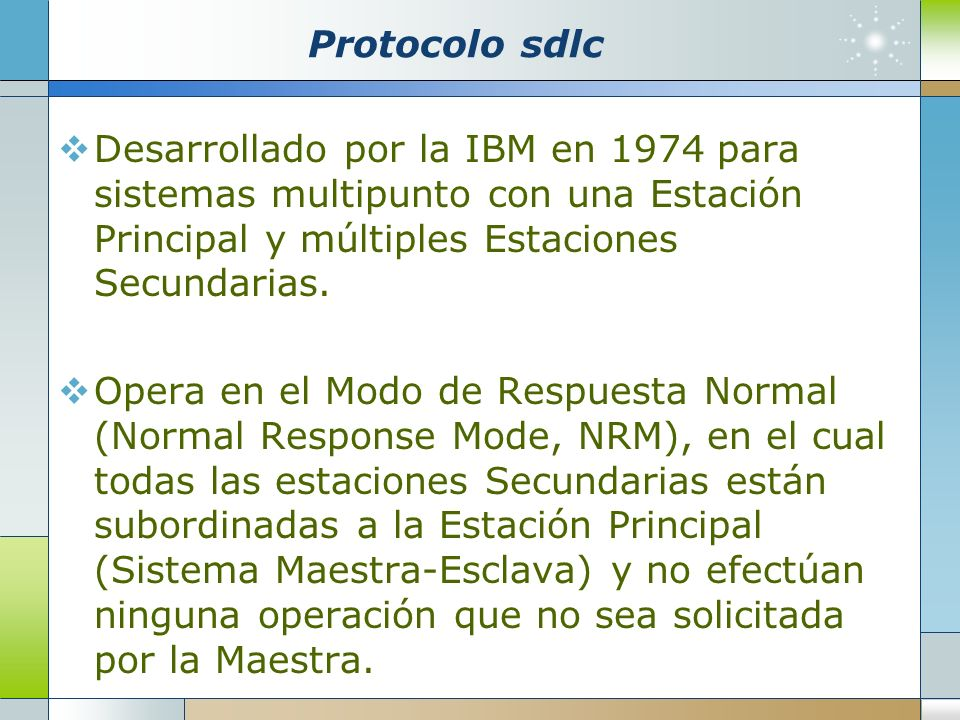 Protocolo sdlc Desarrollado por la IBM en 1974 para sistemas multipunto con una Estación Principal y múltiples Estaciones Secundarias.