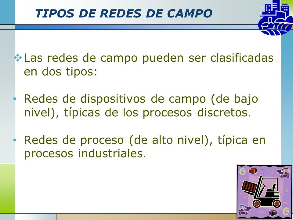 TIPOS DE REDES DE CAMPOLas redes de campo pueden ser clasificadas en dos tipos: