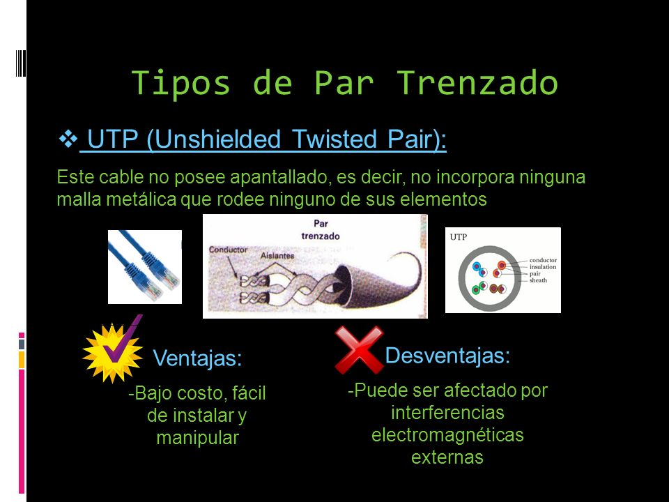 Tipos de Par Trenzado UTP (Unshielded Twisted Pair): Desventajas: