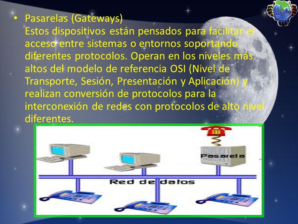 Pasarelas (Gateways) Estos dispositivos están pensados para facilitar el acceso entre sistemas o entornos soportando diferentes protocolos.