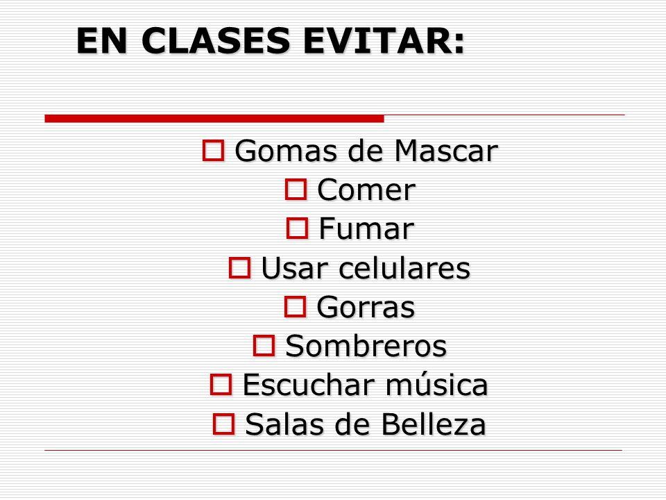 EN CLASES EVITAR: Gomas de Mascar Comer Fumar Usar celulares Gorras