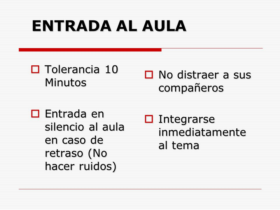 ENTRADA AL AULA Tolerancia 10 Minutos No distraer a sus compañeros