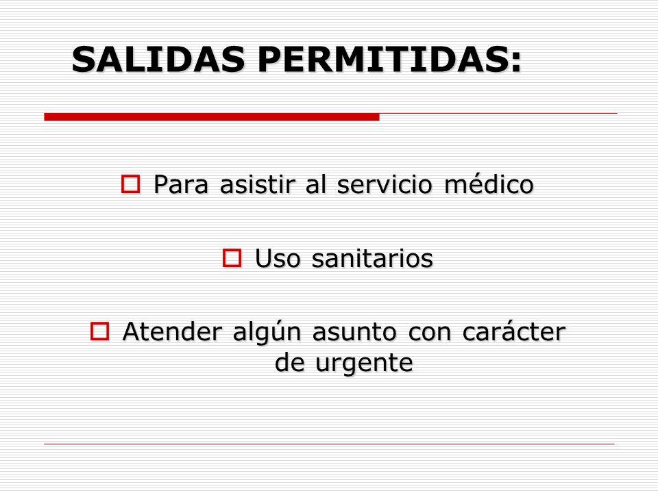 SALIDAS PERMITIDAS: Para asistir al servicio médico Uso sanitarios