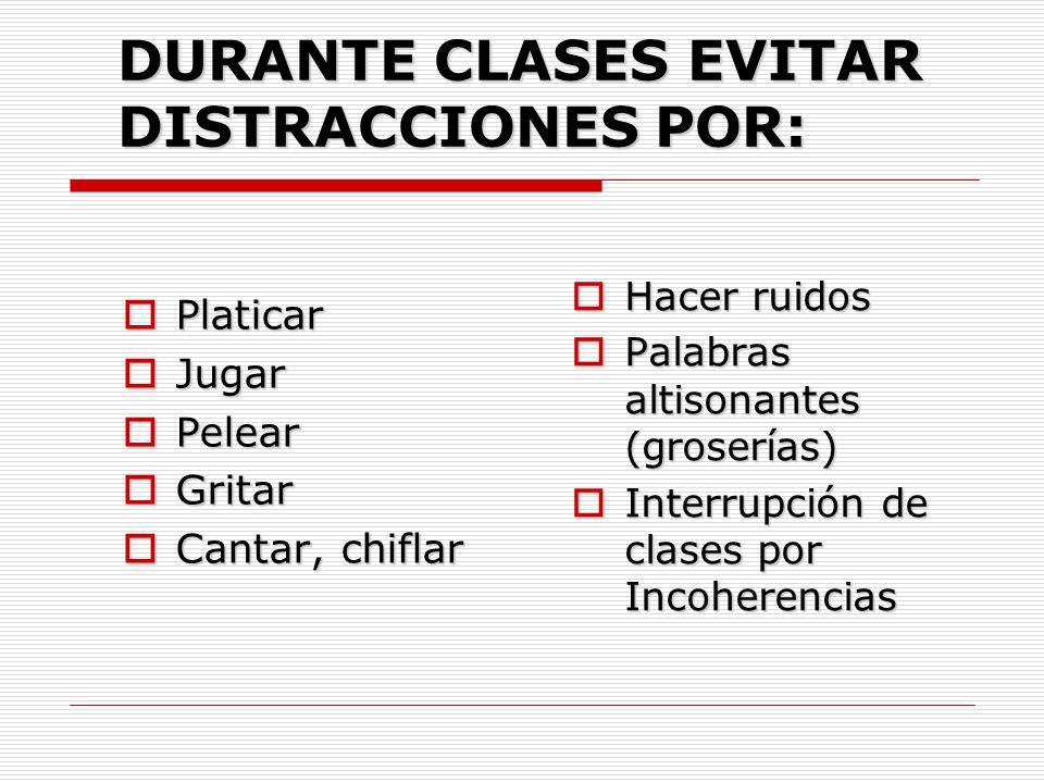 DURANTE CLASES EVITAR DISTRACCIONES POR: