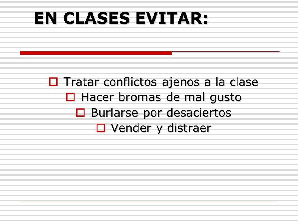 EN CLASES EVITAR: Tratar conflictos ajenos a la clase