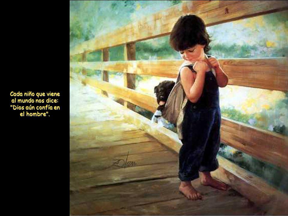Cada niño que viene al mundo nos dice: Dios aún confía en el hombre .