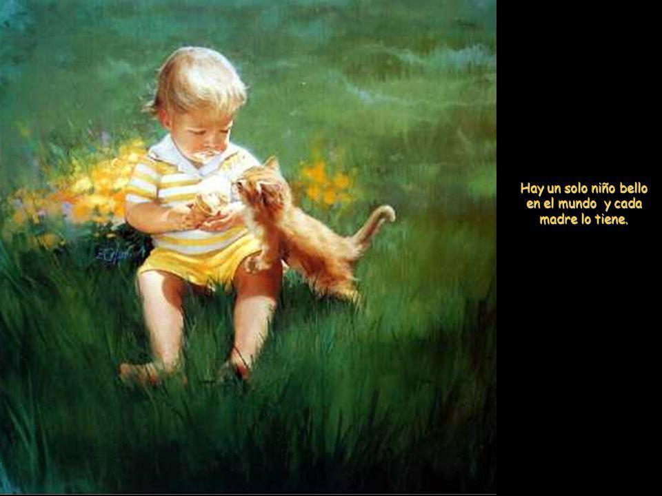 Hay un solo niño bello en el mundo y cada madre lo tiene.