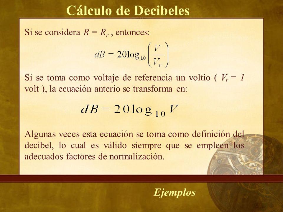 Cálculo de Decibeles Ejemplos Si se considera R = Rr , entonces: