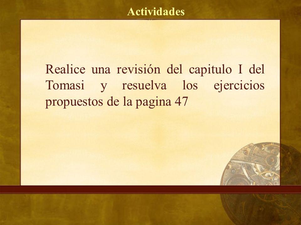 Actividades Realice una revisión del capitulo I del Tomasi y resuelva los ejercicios propuestos de la pagina 47.
