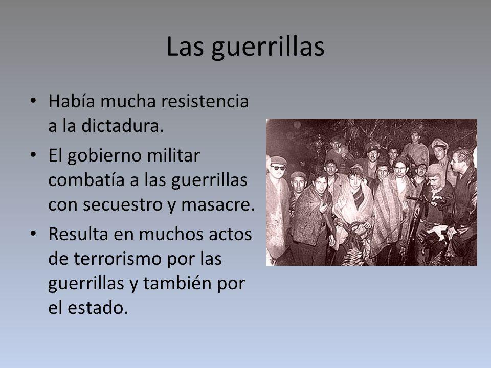 Las guerrillas Había mucha resistencia a la dictadura.